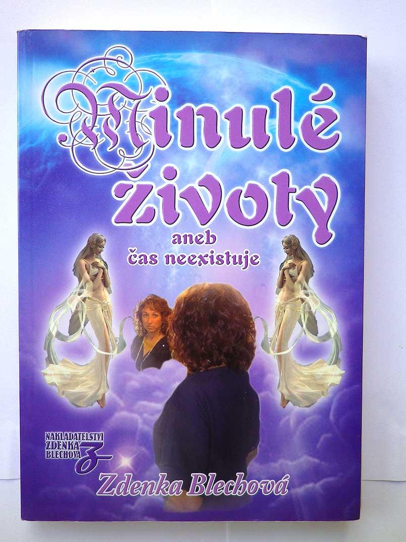 Zdenka Blechová MINULÉ ŽIVOTY ANEB ČAS NEEXISTUJE
