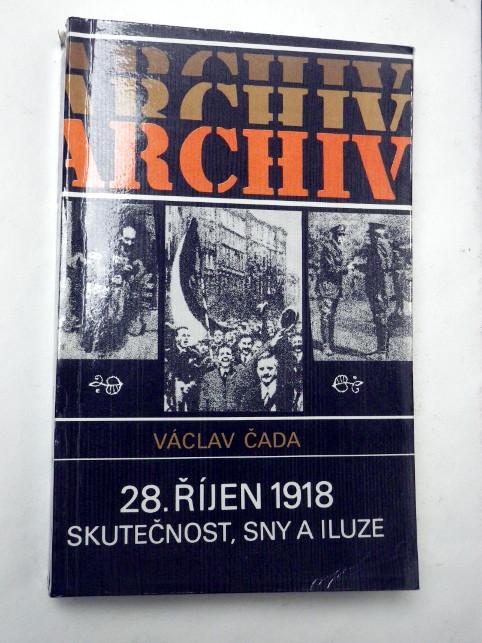 Václav Čada 28. ŘÍJEN 1918 SKUTEČNOST, SNY A ILUZE