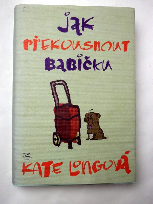 Kate Longová JAK PŘEKOUSNOUT BABIČKU