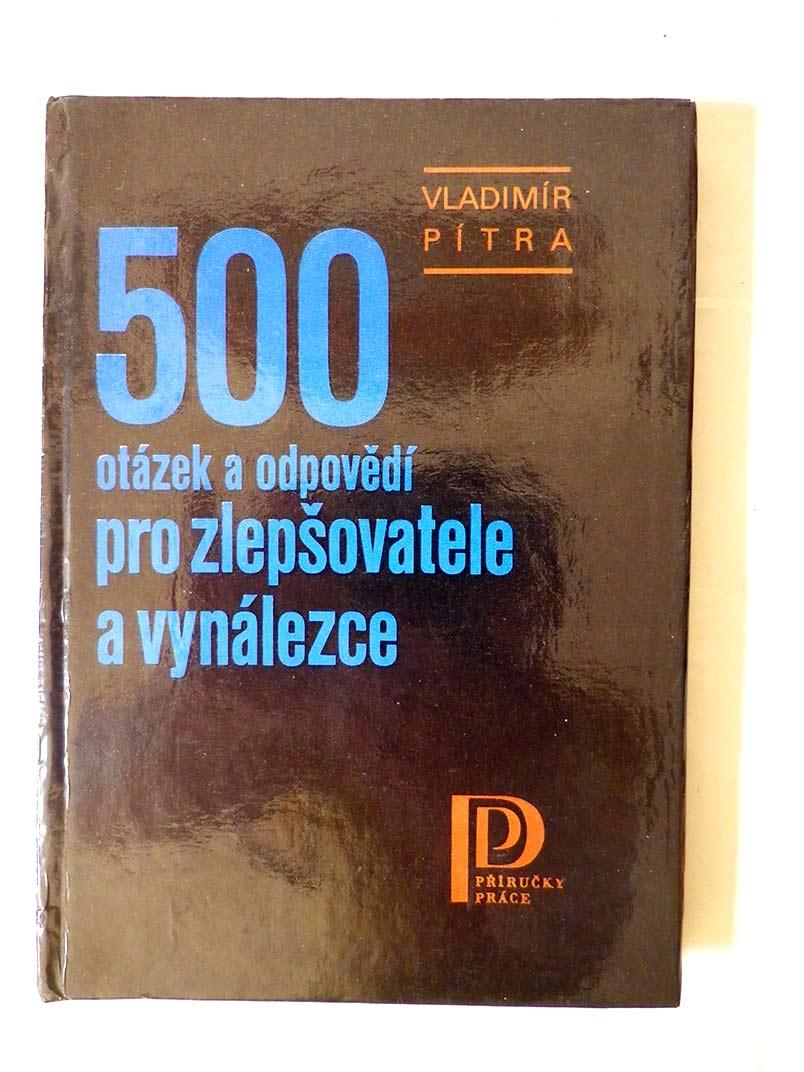 Vladimír Pitra 500 OTÁZEK A ODPOVĚDÍ PRO ZLEPŠOVATELE A VYNÁLEZCE