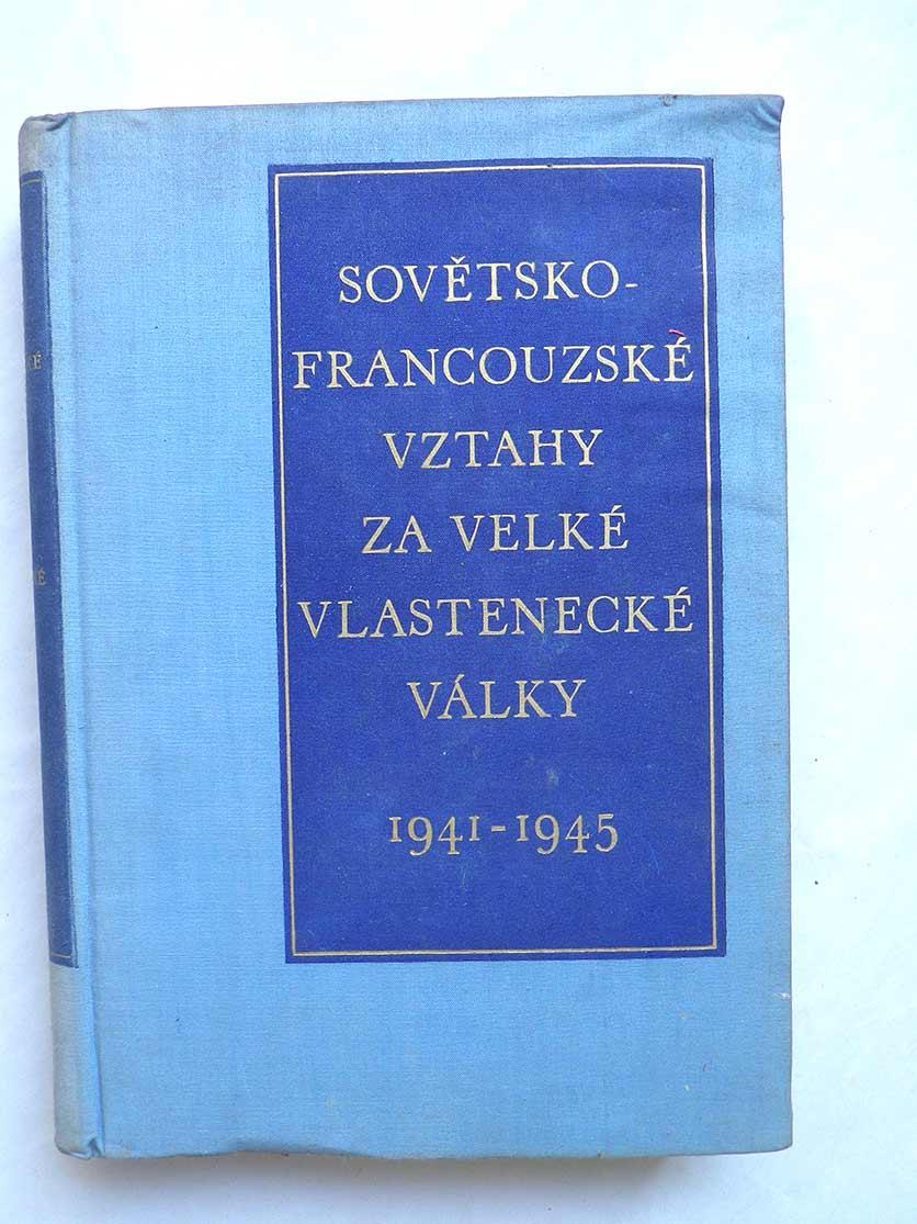SOVĚTSKO FRANCOUZSKÉ VZTAHY ZA VELKÉ VLASTENECKÉ VÁLKY 1941 - 1945