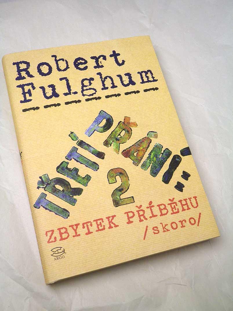 Robert Fulghum TŘETÍ PŘÁNÍ 2 ZBYTEK PŘÍBĚHU