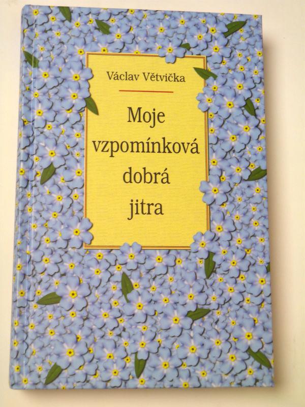Václav Větvička MOJE VZPOMÍNKOVÁ DOBRÁ JITRA