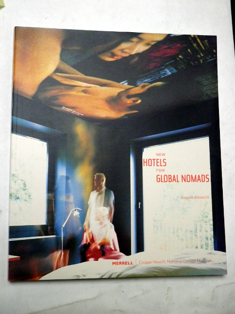 Donald Albrecht NEW HOTELS FOR GLOBAL NOMADS
